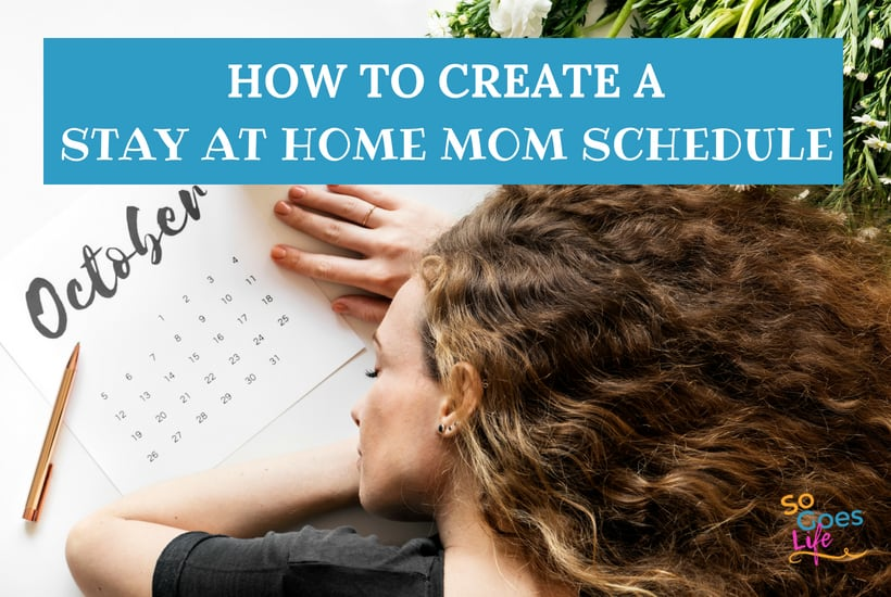 Stay At Home Mom Schedule – 6 Tips to Organize Your Life